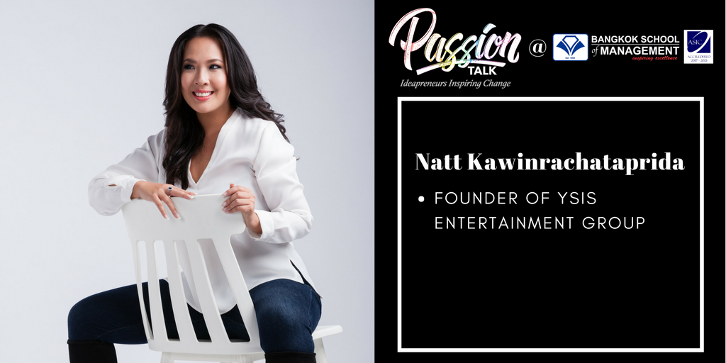 Passion Talk – Ideapreuners Inspiring Change Serial Events:  Meet the Founder of YSIS entertainment group, Natt Kawinrachataprida